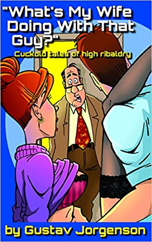 What's My Wife Doing With That Guy?: Cuckold Tales of High Ribaldry