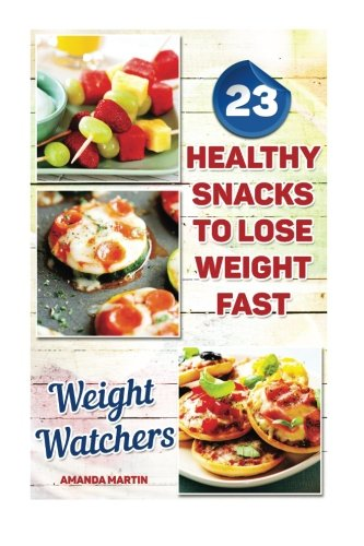 Weight Watchers: 23 Healthy Snacks To Lose Weight Fast: (Weight Watchers Simple Start ,Weight Watchers for Beginners, Simple Start Recipes) (Weight ... Simple Diet Plan With No Calorie Counting) by Amanda Martin