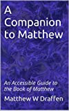 img - for A Companion to Matthew  : An Accessible Guide to the Book of Matthew (Companion to the New Testament) book / textbook / text book
