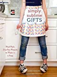 Simply Sublime Gifts: High-Style, Low-Sew Projects to Make in a Snap Paperback August 10, 2010