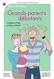 Grands-parents débutants : Adoptez la Papy zé Mamy attitude !
