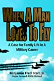 img - for When A Man Loves To Fly: A Case for Family Life In A Military Career book / textbook / text book