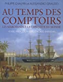 echange, troc Philippe Chalmin, Alessandro Giraudo - Au temps des comptoirs : Les marchands à la conquête du monde