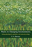 img - for Plants in Changing Environments: Linking Physiological, Population, and Community Ecology (Cambridge Studies in Ecology (Hardcover)) book / textbook / text book