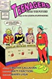 img - for Teenagers from the Future : Essays on the Legion of Super-Heroes (Paperback)--by Timothy Callahan [2011 Edition] book / textbook / text book
