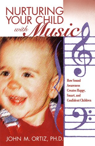 Nurturing Your Child With Music: How Sound Awareness Creates Happy, Smart, And Confident Children