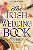 The Irish Wedding Book: Everything You Need to Plan Your Wedding Kim McGuire