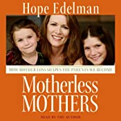 Motherless Mothers: How Mother Loss Shapes the Parents We Become | [Hope Edelman]