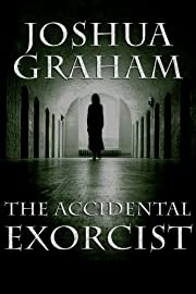 THE ACCIDENTAL EXORCIST