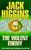 The Violent Enemy (Classic Jack Higgins Collection)