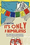 It's Only the Himalayas: And Other Ta...