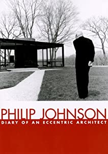Philip Johnson: Diary of An Eccentric Architect