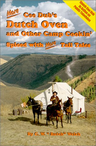 "More Cee Dub's Dutch Oven and Other Camp Cookin' by C. W., "", Butch"", Welch"