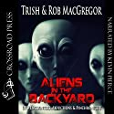 Aliens in the Backyard: UFOs, Abductions, and Synchronicity (       UNABRIDGED) by Rob MacGregor, Trish MacGregor Narrated by Kevin Pierce