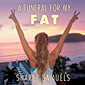 A Funeral for My Fat: My Journey to Lay 100 Pounds to Rest Hörbuch von Sharee Samuels Gesprochen von: Amy Melissa Bentley