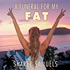 A Funeral for My Fat: My Journey to Lay 100 Pounds to Rest Hörbuch von Sharee Samuels Gesprochen von: Amy Melissa Bentley