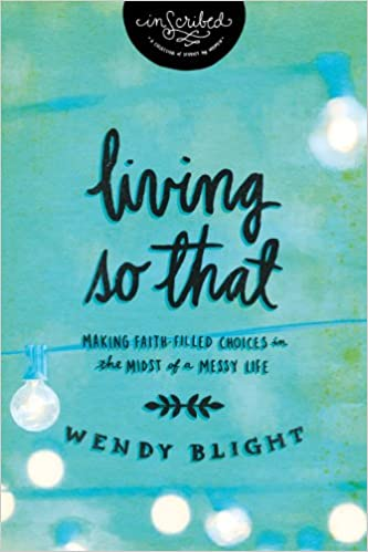 Living 'So That': Making Faith-Filled Choices in the Midst of a Messy Life (InScribed Collection)