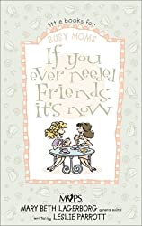 If You Ever Needed Friends, Its Now (Little Books for Busy Moms)