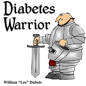 Diabetes Warrior: Be Your Own Knight in Shining Armor - How to Stay Healthy and Happy with Diabetes | [William Lee Dubois]