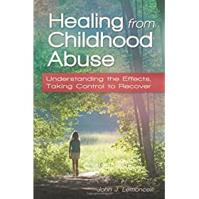 Learn more about the book, Healing From Childhood Abuse: Understanding the Effects, Taking Control to Recover