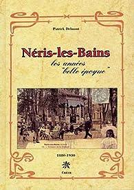 Néris-les-Bains : Les années \'belle époque\' par Patrick Delmont