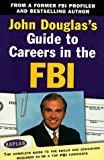 John Douglas's Guide to Careers in the FBI (0684855046) by Douglas, John E.