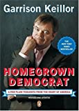 Homegrown Democrat: A Few Plain Thoughts from the Heart of America (0143037684) by Garrison Keillor