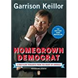 Homegrown Democrat: A Few Plain Thoughts from the Heart of America ~ Garrison Keillor