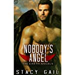 Nobody's Angel: The Earth Angels, Book 1 (       UNABRIDGED) by Stacy Gail Narrated by Romy Nordlinger