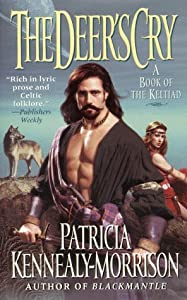 The Deer's Cry: A Book of the Keltiad by Patricia Kennealy-Morrison