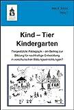 Kind - Tier - Kindergarten: Tiergestützte Pädagogik - ein Beitrag zur Bildung für nachhaltige Entwicklung in vorschulischen Bildungseinrichtungen?