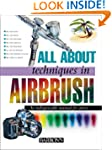 All About Techniques in Airbrush (All...