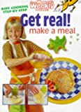 Get Real, Make a Meal (Australian Womens Weekly)