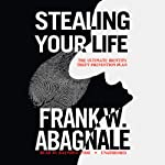 Stealing Your Life: The Ultimate Identity Theft Prevention Plan | Frank W. Abagnale