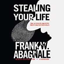 Stealing Your Life: The Ultimate Identity Theft Prevention Plan (       UNABRIDGED) by Frank W. Abagnale Narrated by Raymond Todd