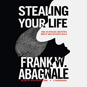 Stealing Your Life: The Ultimate Identity Theft Prevention Plan | [Frank W. Abagnale]