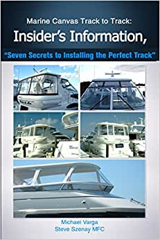 Marine Canvas Track ToTrack: Insider's Information, Seven Secrets To Installing: Seven Secrets To Installing The Perfect Track