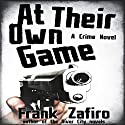 At Their Own Game (       UNABRIDGED) by Frank Zafiro Narrated by Peter Husmann