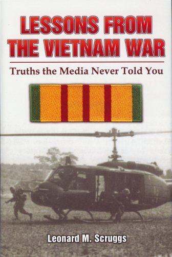 Lessons from the Vietnam War  Truths the Media Never Told You, Leonard M (Mike) Scruggs