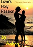 """Love's Holy Passion (""""Women In Chains"""" Book 5)"""