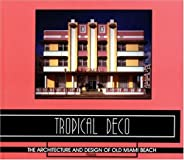 Tropical Deco: The Architecture and Design of Old Miami Beach