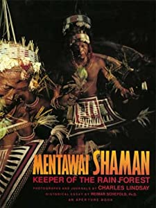 Mentawai Shaman: Keeper of the Rain Forest Charles Lindsay and x Reimer Schefold Ph.D.