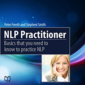 NLP Practitioner: Basics That You Need to Know to Practice NLP | [Peter Freeth, Stepheni Smith]