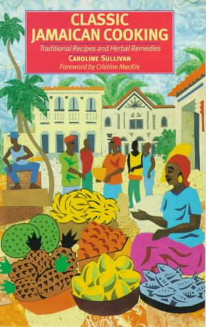 Classical Jamaican Cooking: Traditional Recipes and Herbal Remedies