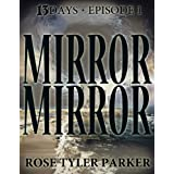 13 Days Episode 1 - Mirror, Mirror