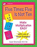 img - for Five Times Five Is Not Ten: Make Multiplication Easy by Susan R. Greenwald (2008-06-30) book / textbook / text book
