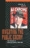 Inventing the Public Enemy: The Gangster in American Culture, 1918-1934