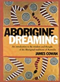 Aborigine Dreaming: An Introduction to the Wisdom and Magic of the Aboriginal Traditions (0007145462) by Cowan, James