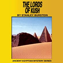 The Lords of Kush (Ancient Egyptian Mysteries) (       UNABRIDGED) by Stanley Burstein Narrated by The Staff at High Noon Books