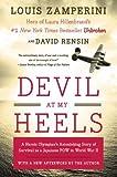 Devil at My Heels: A Heroic Olympians Astonishing Story of Survival as a Japanese POW in World War II by Zamperini, Louis, Rensin, David (2011) Paperback